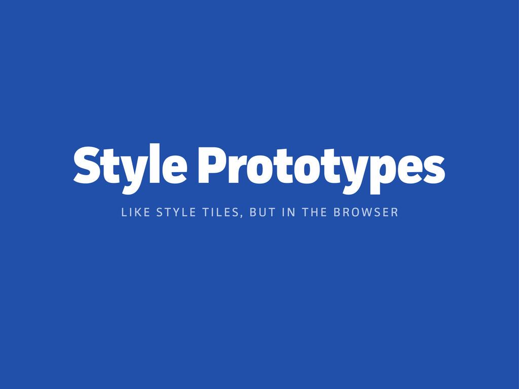 Style Prototypes L I K E ST Y L E T I L ES, B U...