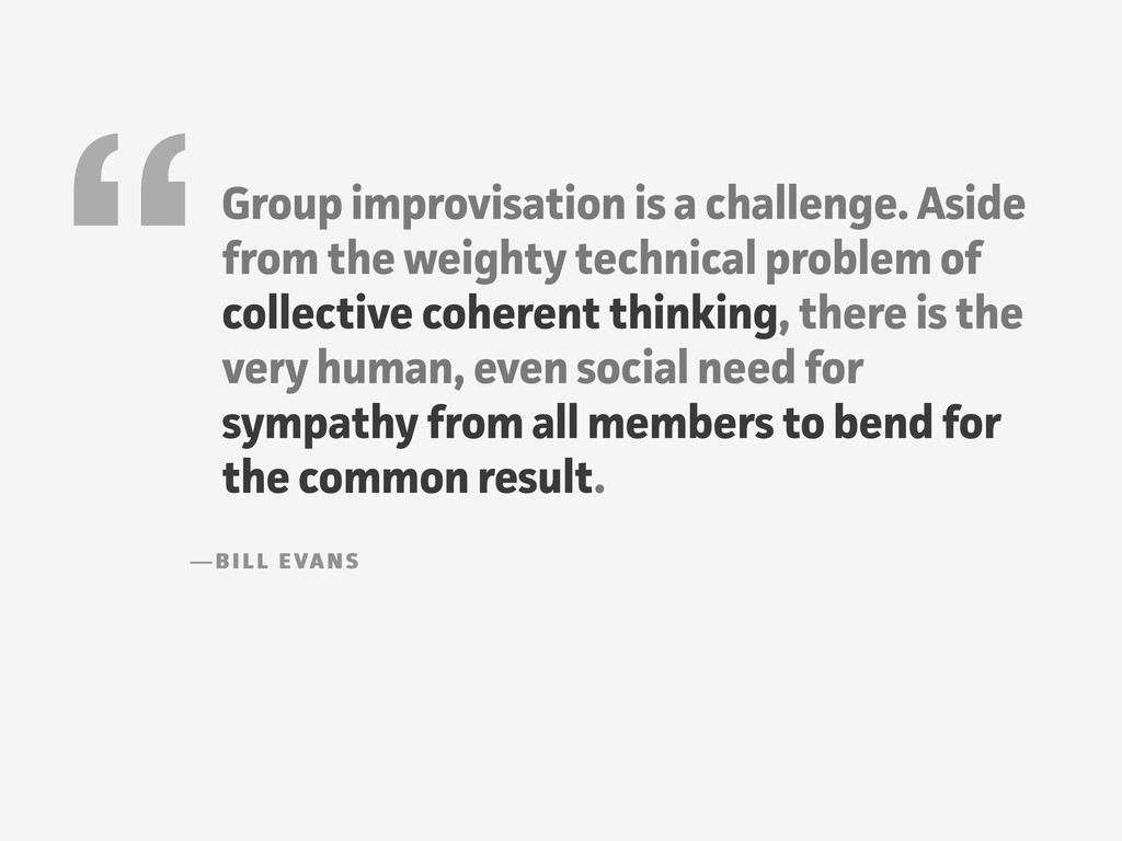 """Group improvisation is a challenge. Aside from..."