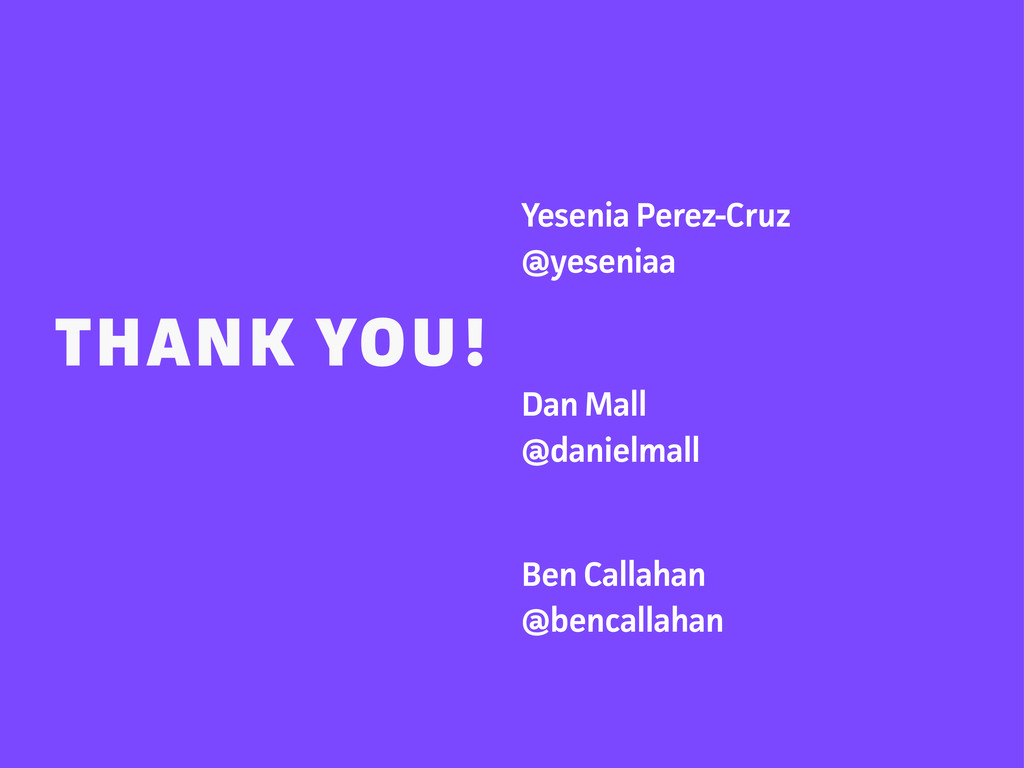 THANK YOU! Yesenia Perez-Cruz @yeseniaa Dan Mal...