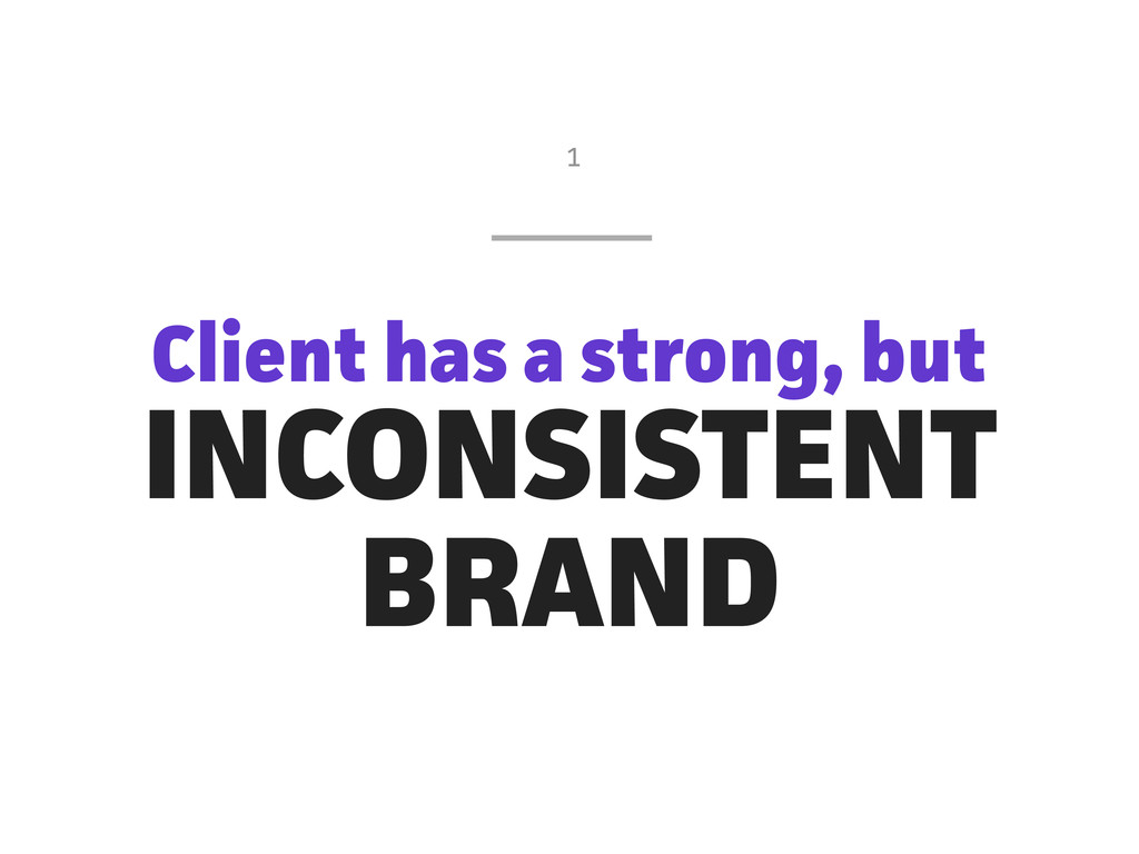 Client has a strong, but INCONSISTENT BRAND 1