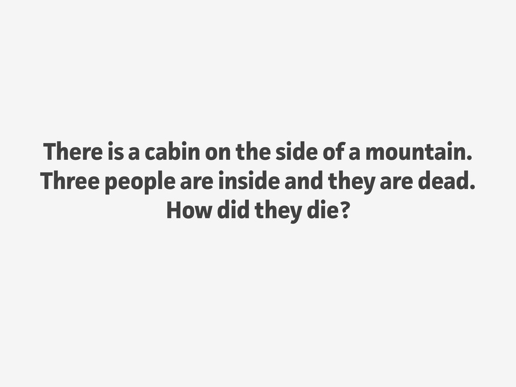 There is a cabin on the side of a mountain. Thr...