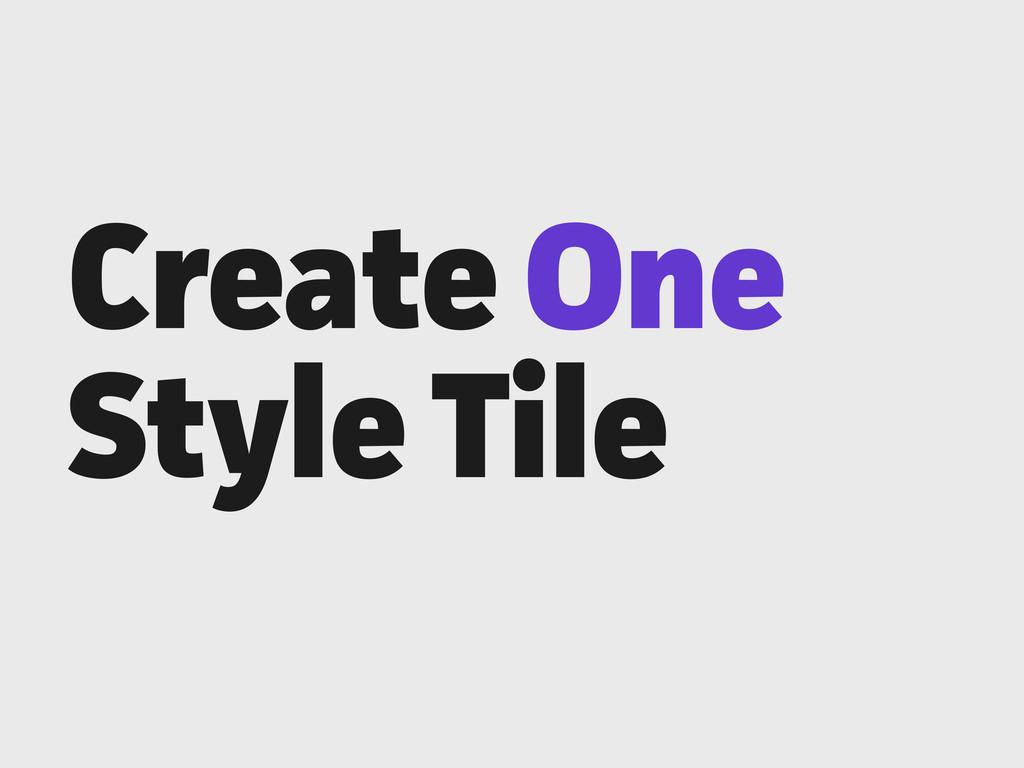 Create One Style Tile