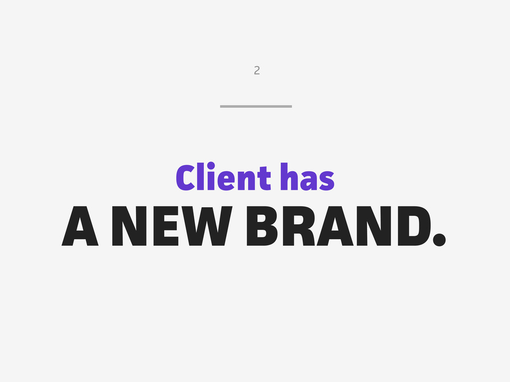 Client has A NEW BRAND. 2