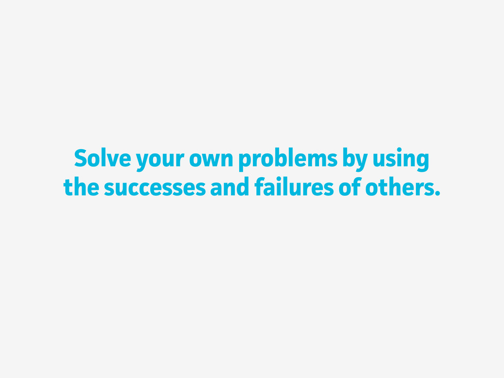 Solve your own problems by using the successes ...