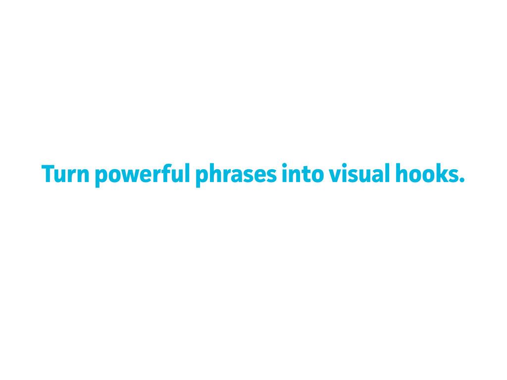 Turn poweful phases into visual hooks.