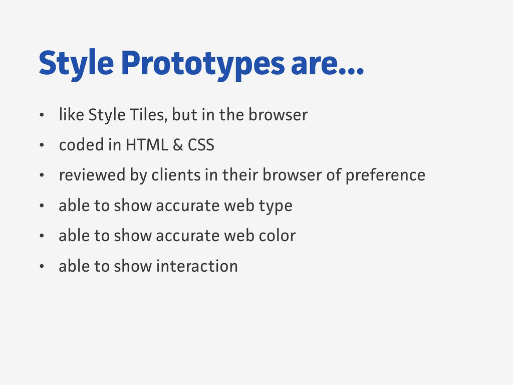 Style Prototypes are... • like Style Tiles, but...