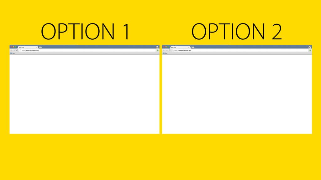 OPTION 1 OPTION 2