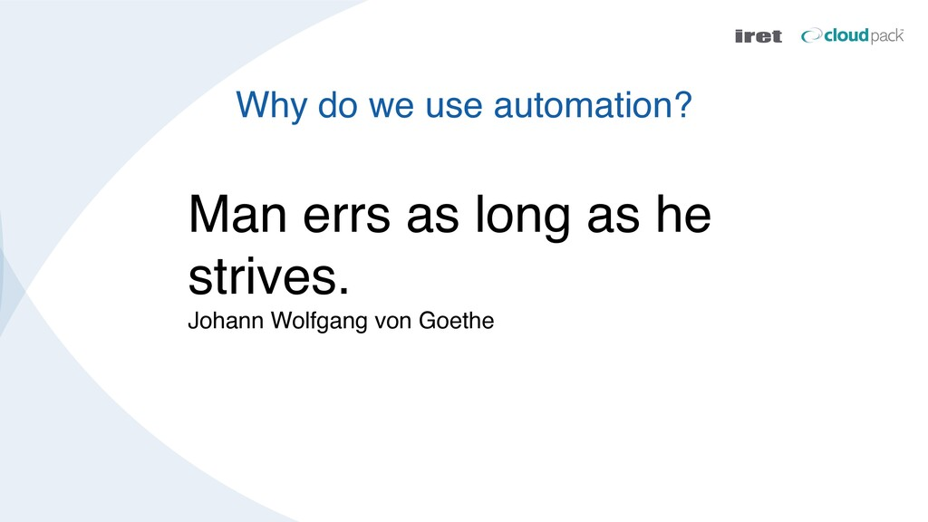 Why do we use automation? Man errs as long as h...