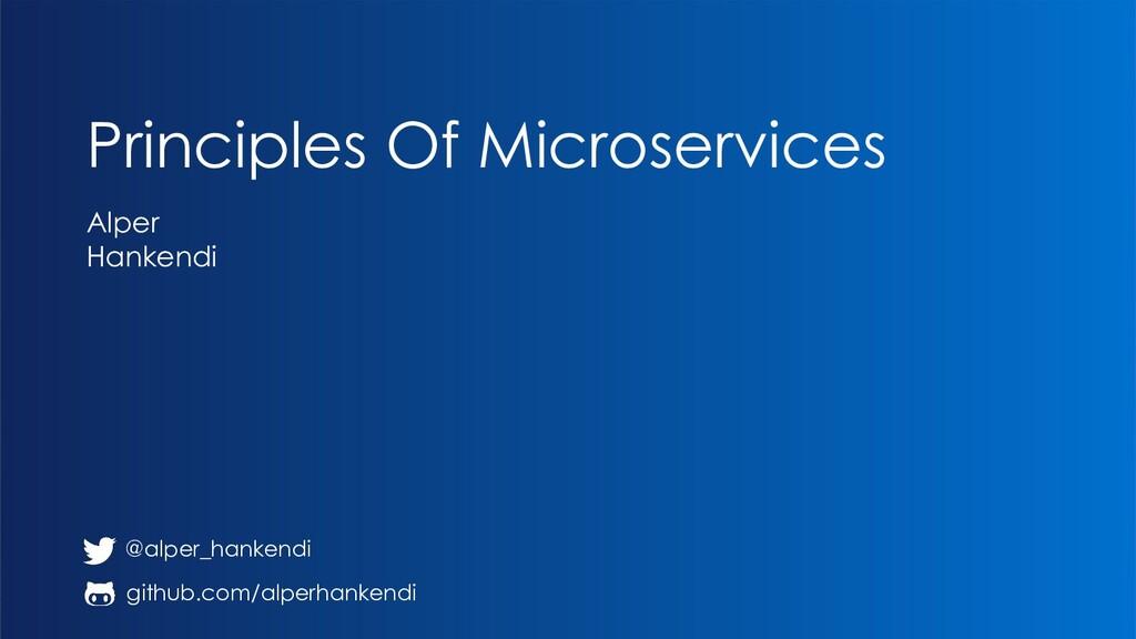 Principles Of Microservices Alper Hankendi @alp...