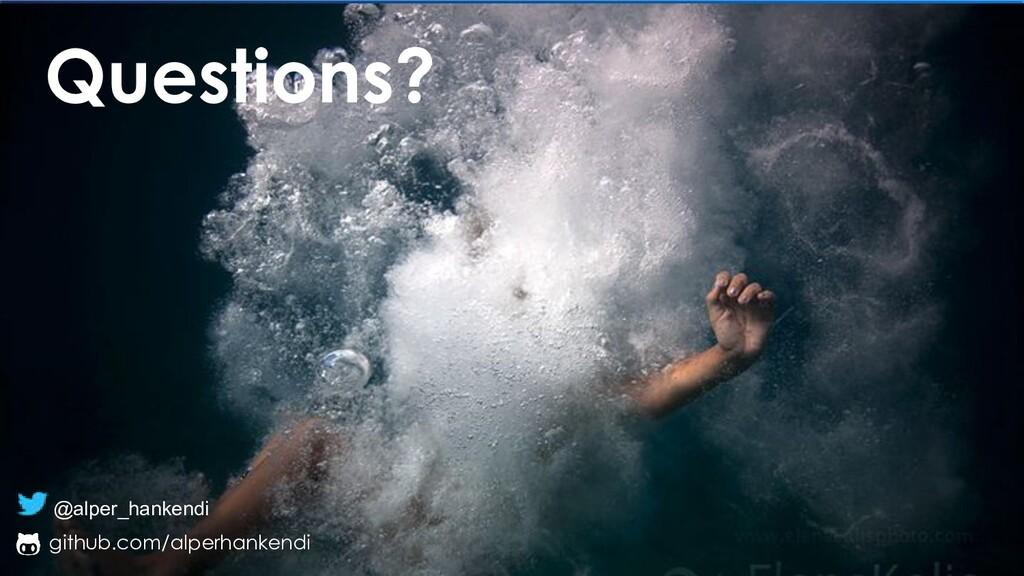 Questions? @alper_hankendi github.com/alperhank...