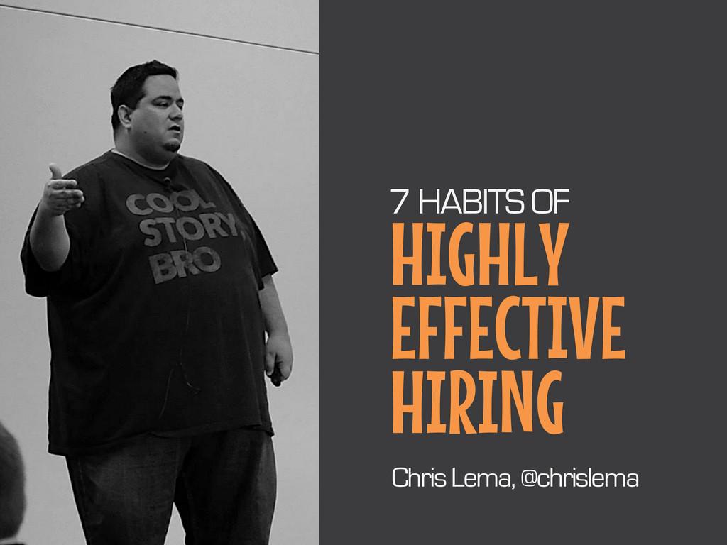HIGHLY EFFECTIVE HIRING 7 HABITS OF Chris Lema,...