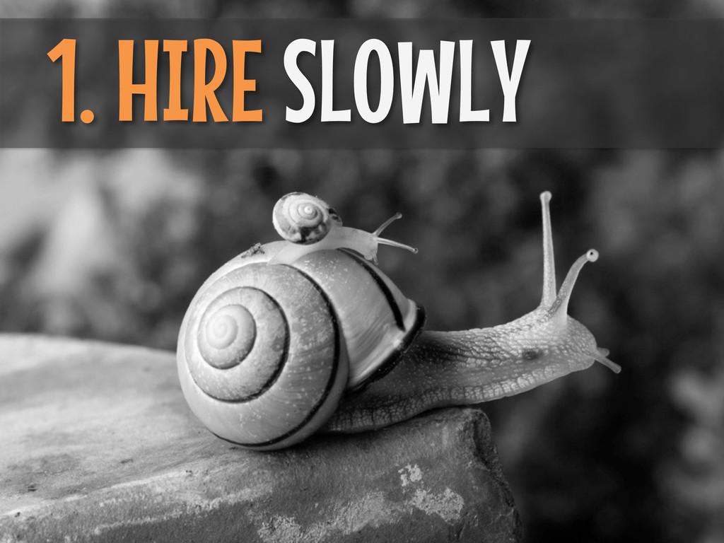 1. HIRE SLOWLY