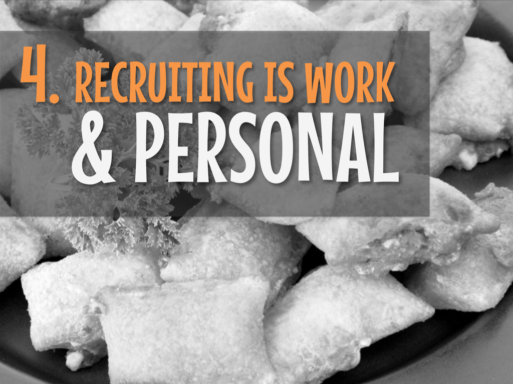 4. RECRUITING IS WORK & PERSONAL