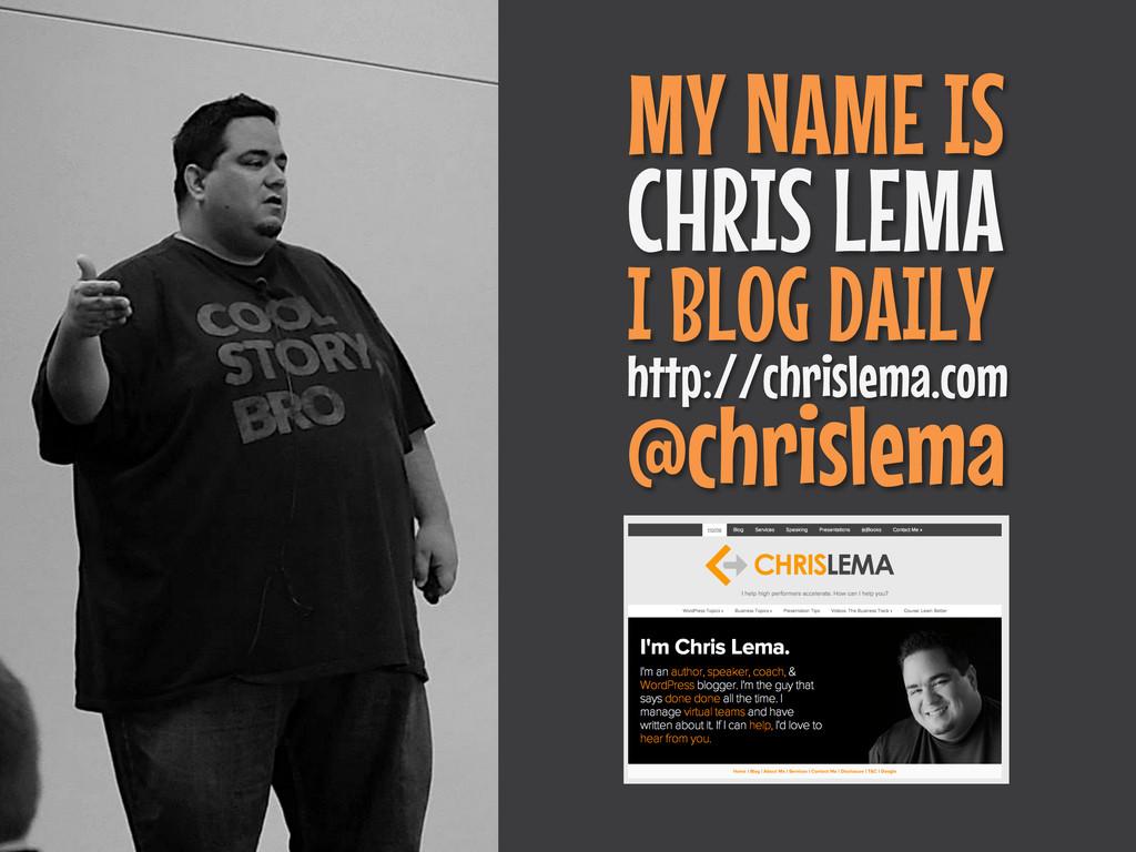 MY NAME IS CHRIS LEMA I BLOG DAILY http://chris...