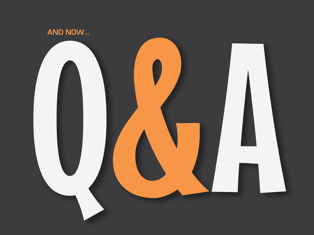 Q&A AND NOW…
