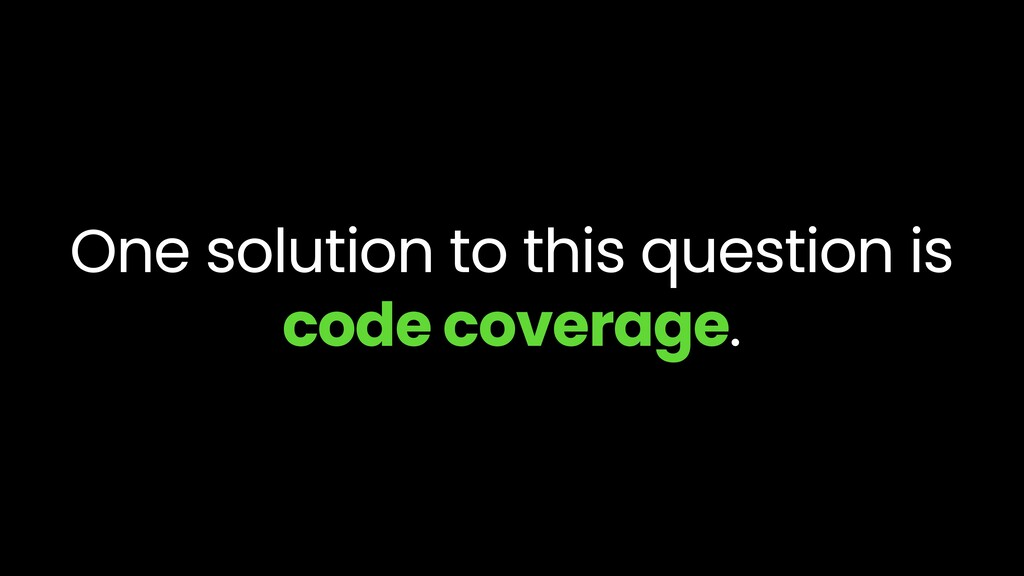 One solution to this question is code coverage.