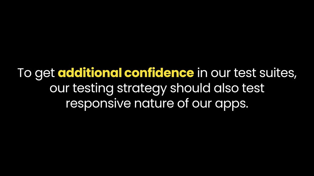 To get additional confidence in our test suites...