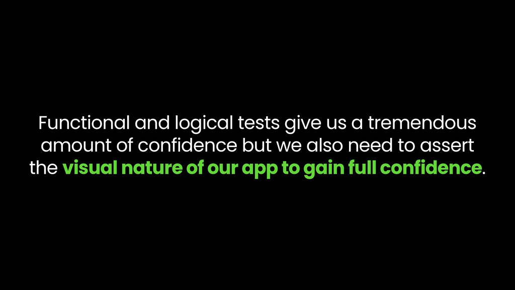 Functional and logical tests give us a tremendo...