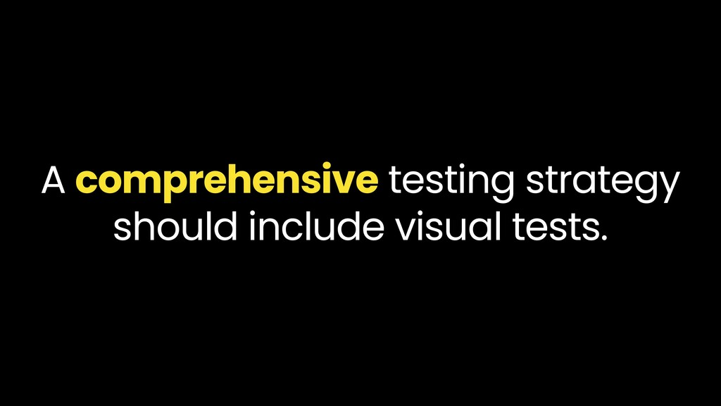 A comprehensive testing strategy should include...