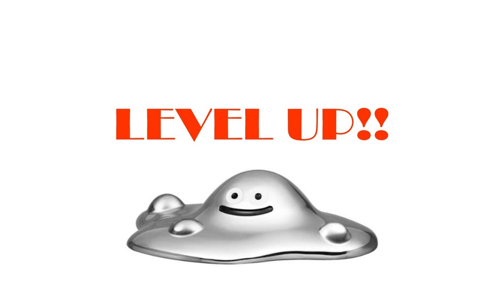 LEVEL UP!!