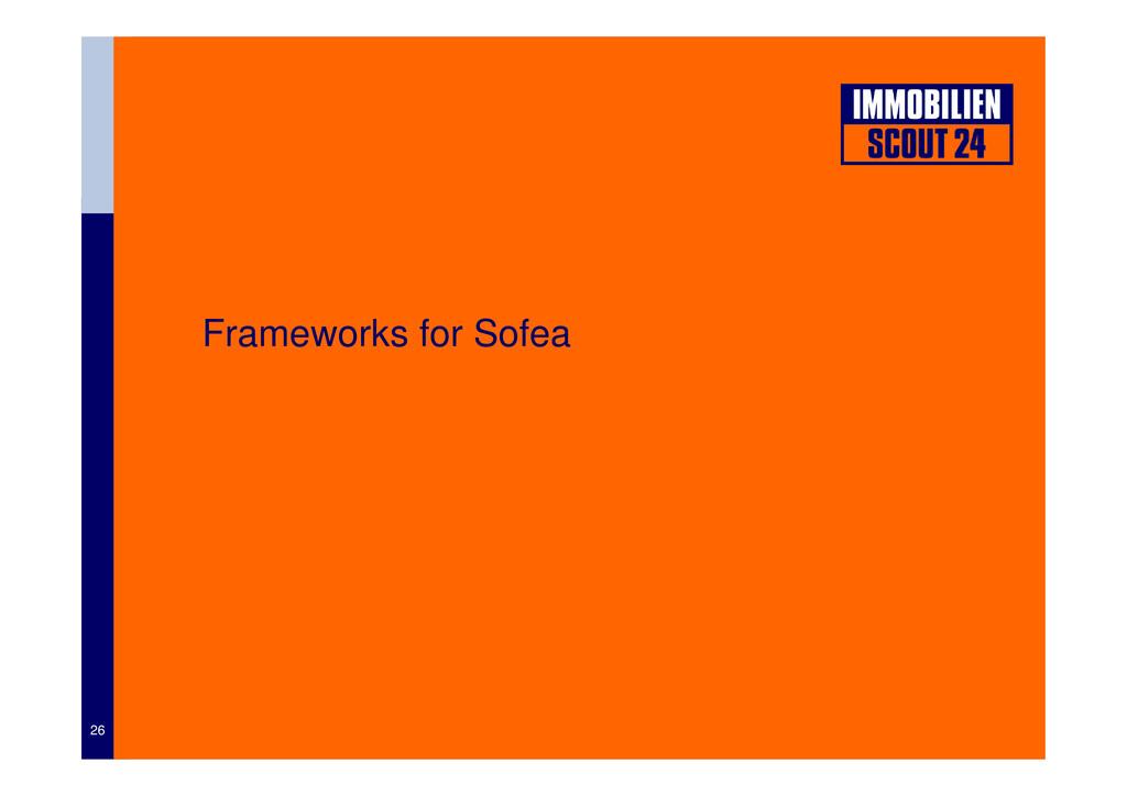 Frameworks for Sofea 26