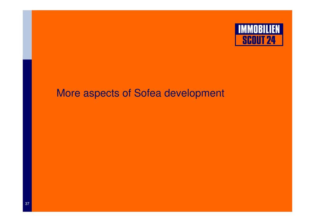 More aspects of Sofea development 37