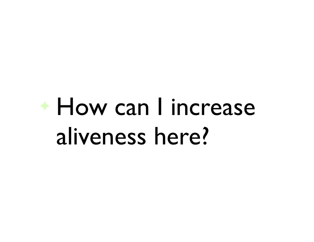✦ How can I increase aliveness here?