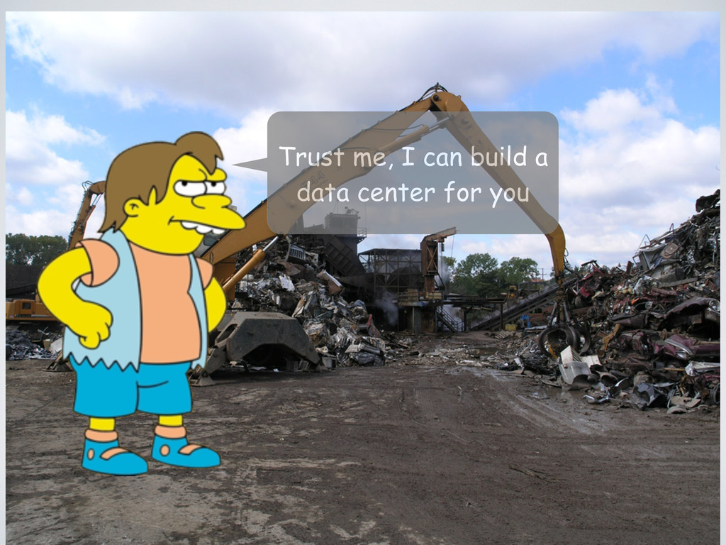Trust me, I can build a data center for you