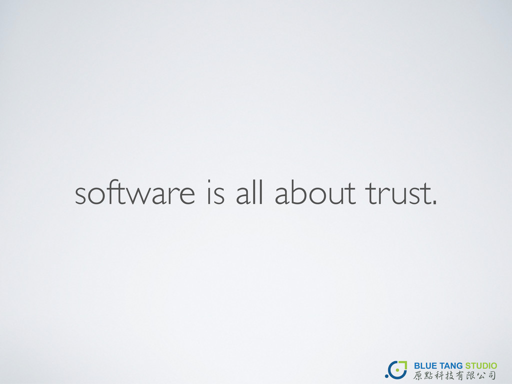 software is all about trust.