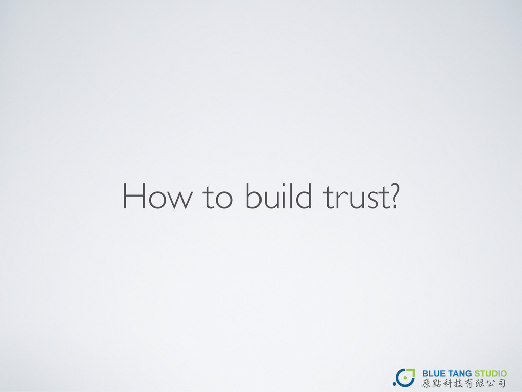 How to build trust?