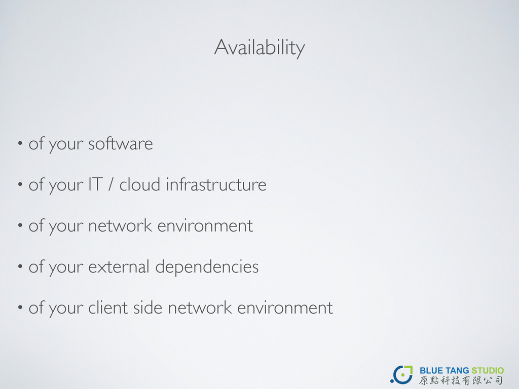 Availability • of your software • of your IT / ...