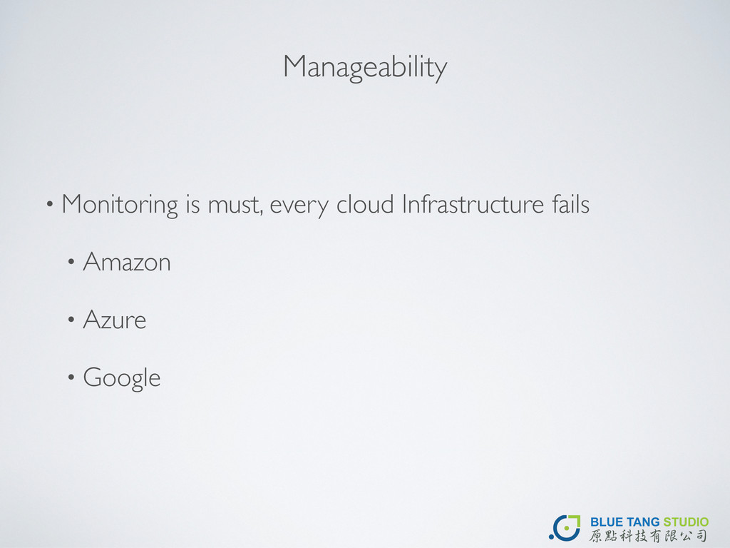 Manageability • Monitoring is must, every cloud...