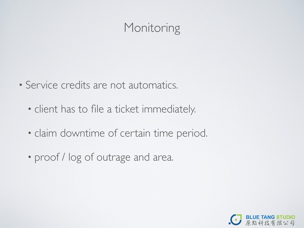 Monitoring • Service credits are not automatics...