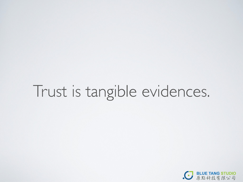 Trust is tangible evidences.