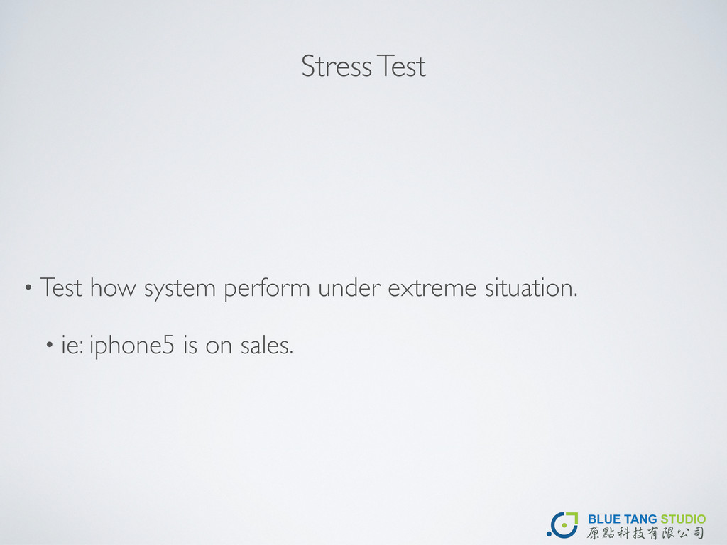 Stress Test • Test how system perform under ext...