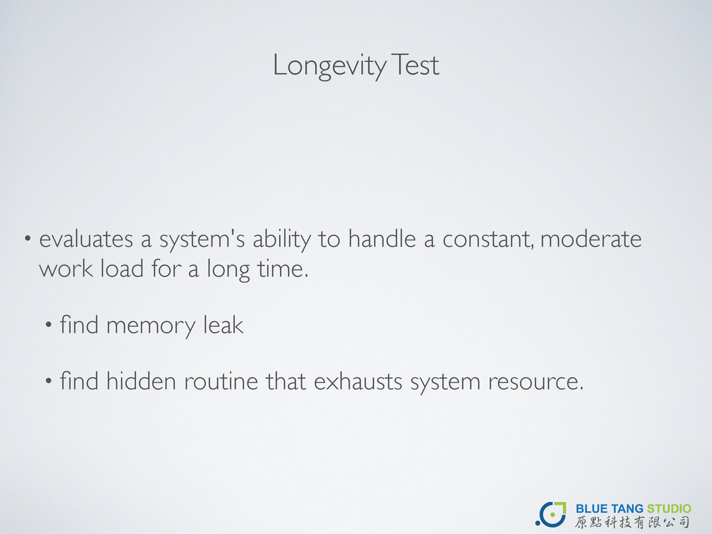 Longevity Test • evaluates a system's ability t...