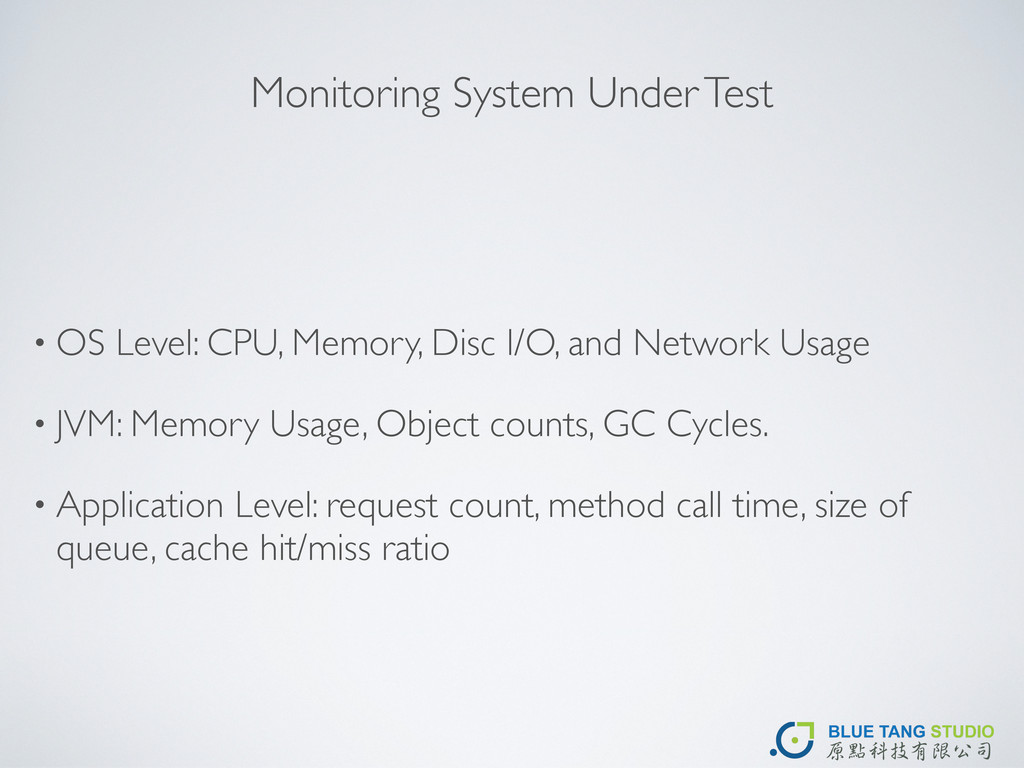 Monitoring System Under Test • OS Level: CPU, M...