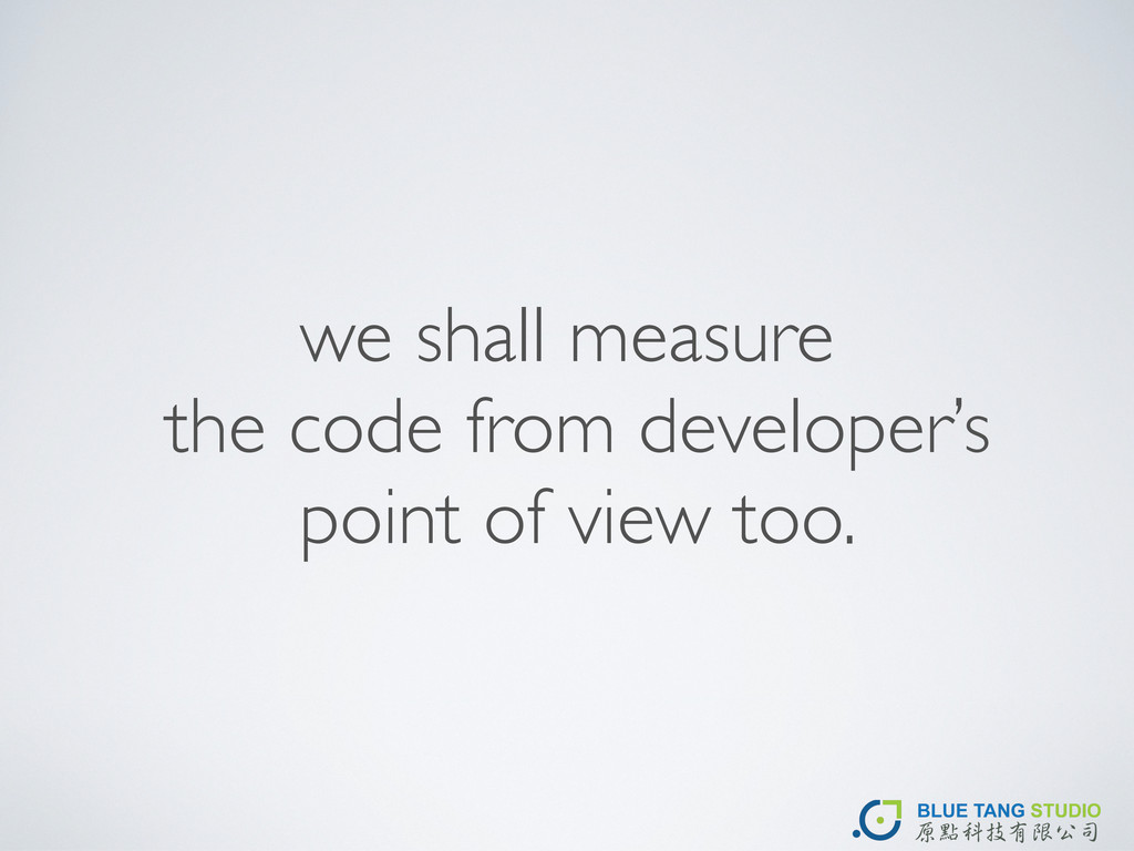 we shall measure the code from developer's poin...