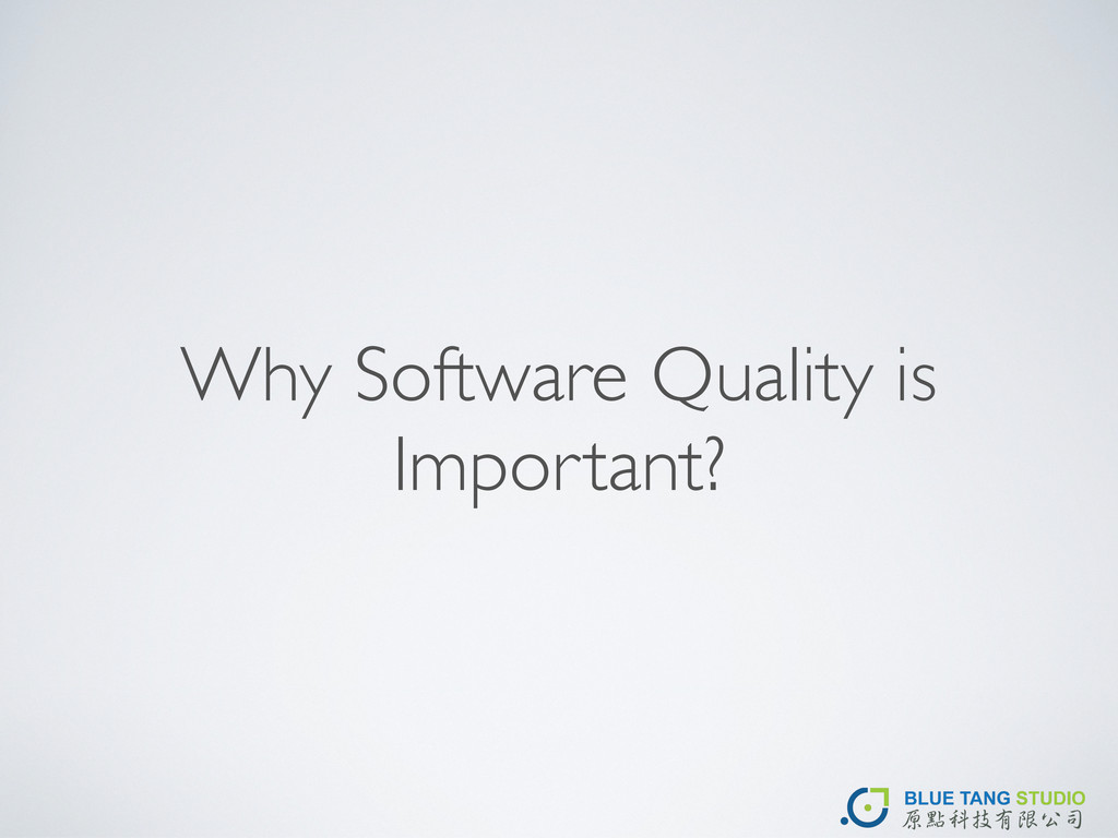 Why Software Quality is Important?