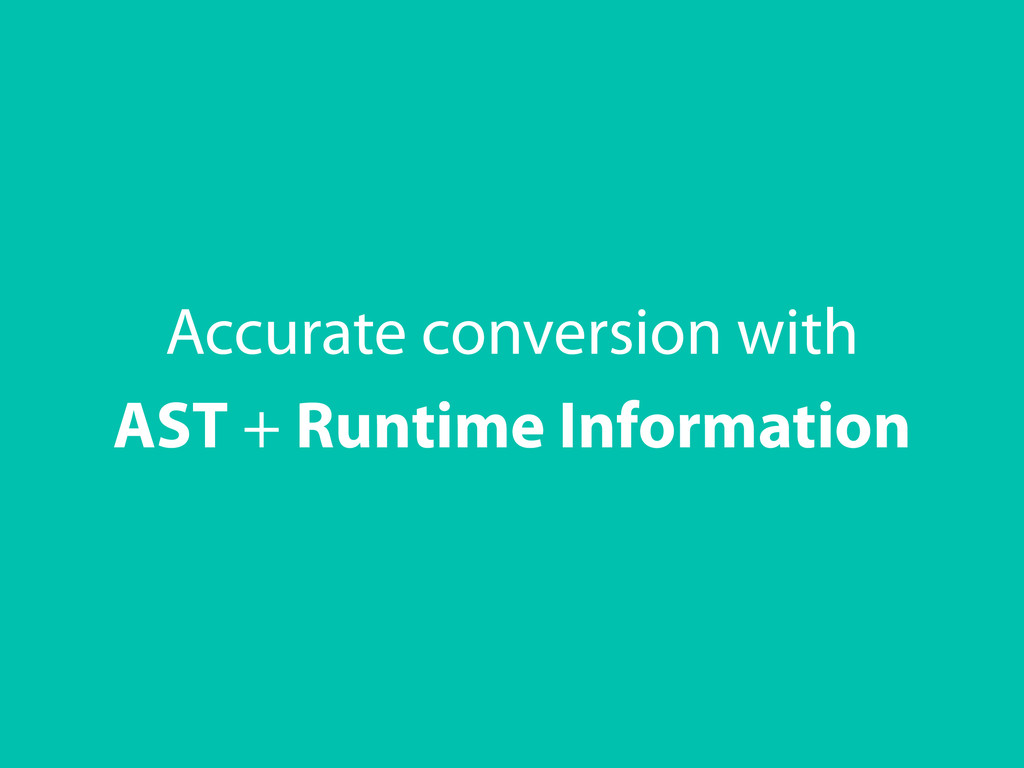 + Runtime Information AST Accurate conversion w...