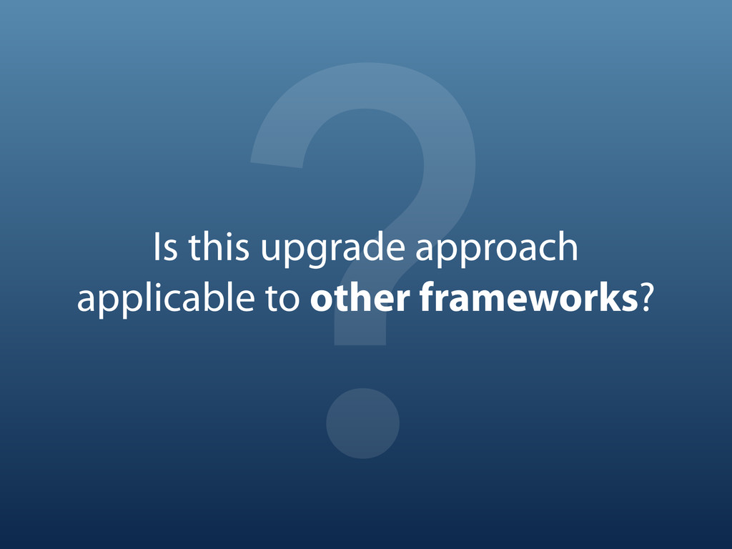? Is this upgrade approach applicable to other ...