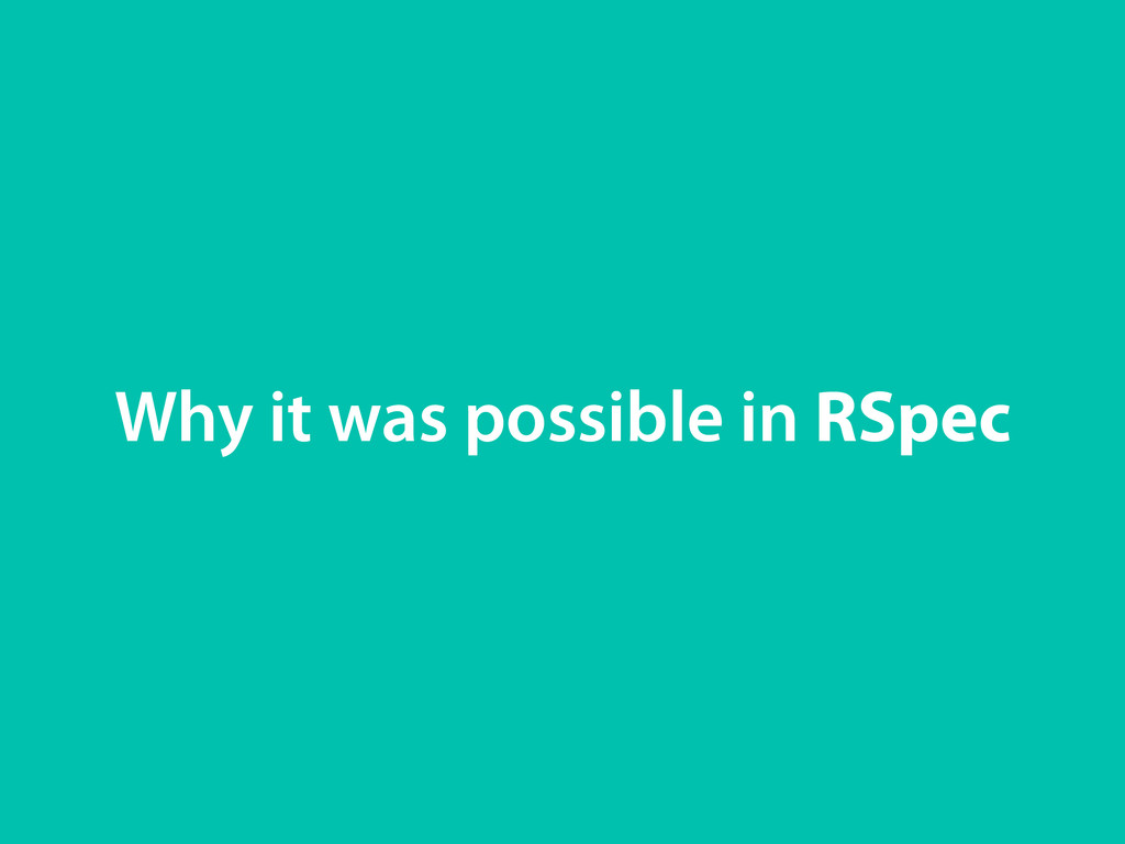 Why it was possible in RSpec