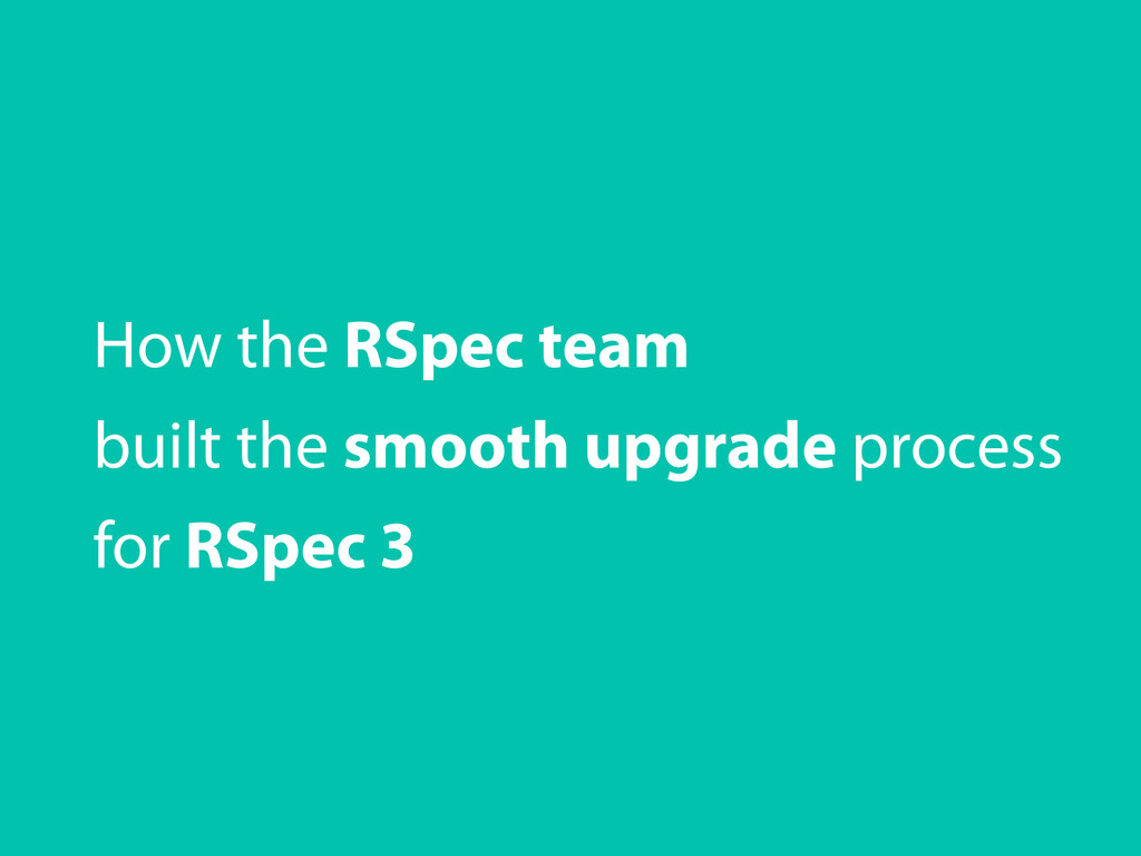 How the RSpec team built the smooth upgrade pro...