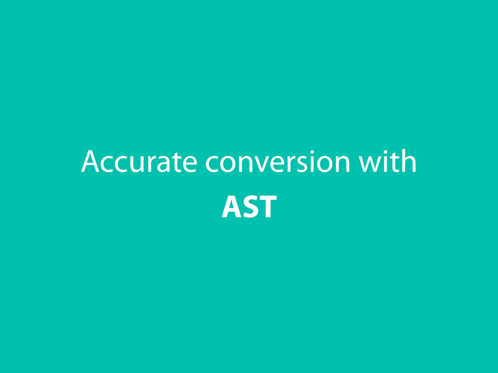AST Accurate conversion with