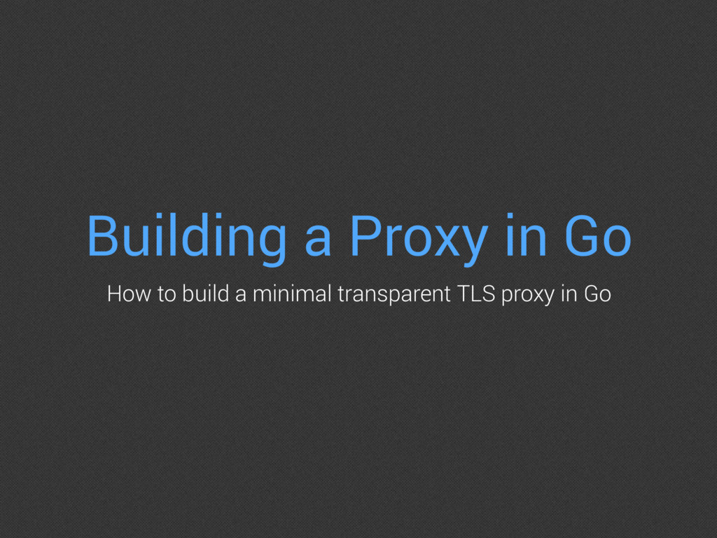 Building a Proxy in Go How to build a minimal t...