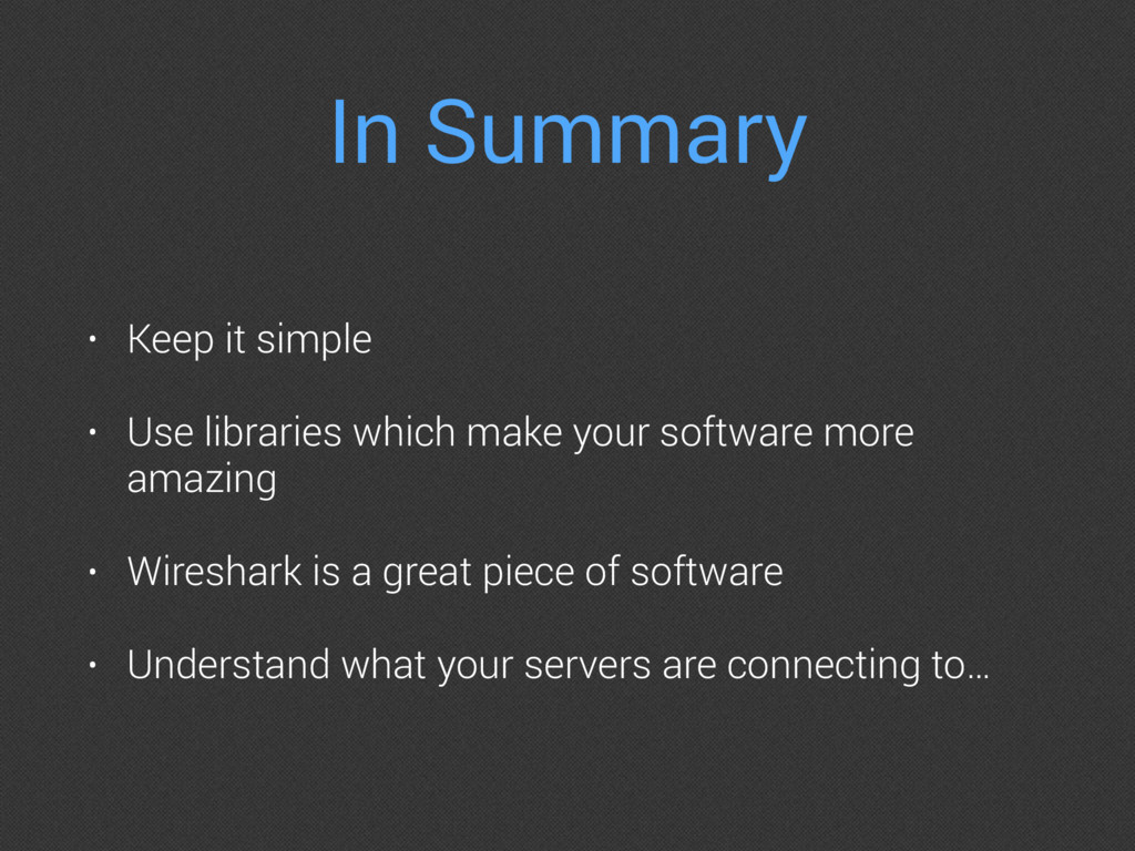 In Summary • Keep it simple • Use libraries whi...