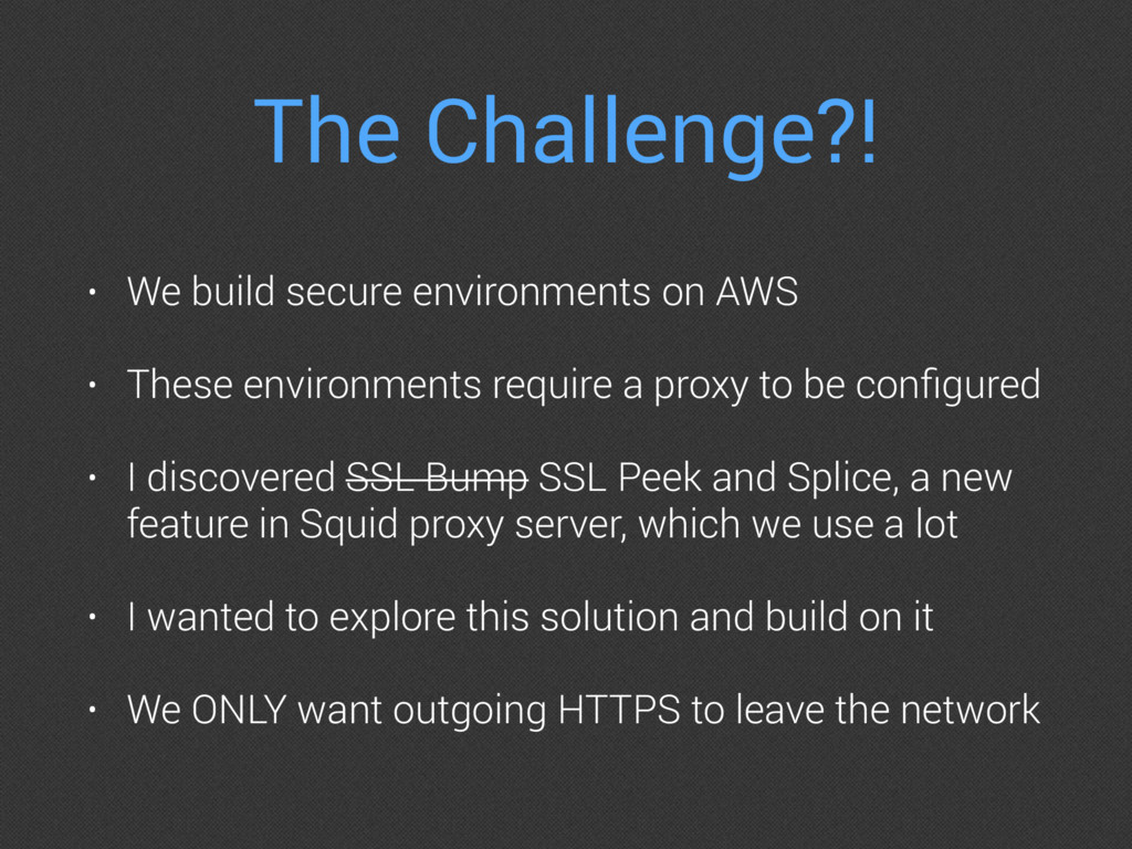 The Challenge?! • We build secure environments ...