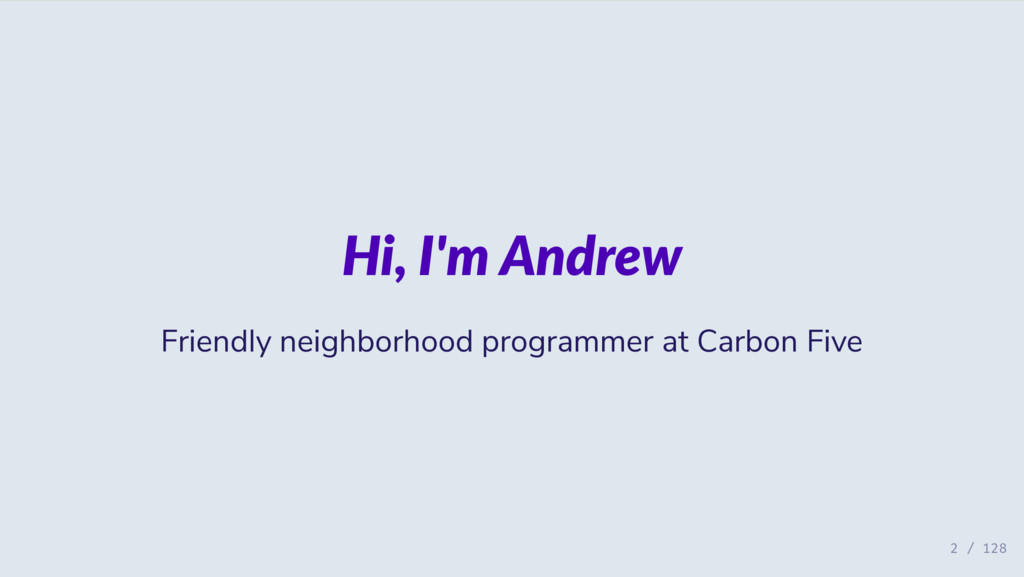 Hi, I'm Andrew Friendly neighborhood programmer...