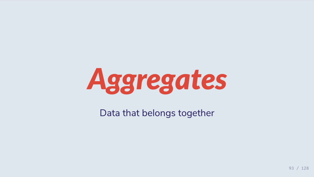 Aggregates Data that belongs together 93 / 128