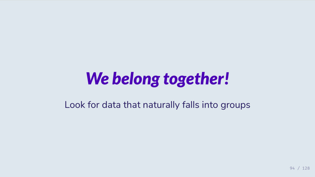 We belong together! Look for data that naturall...